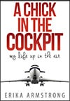 Book Cover for A Chick in the Cockpit by Erika Armstrong